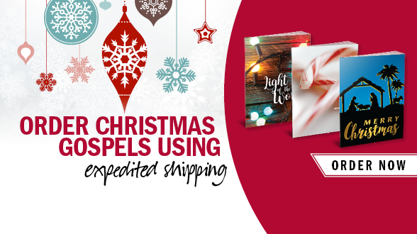 Christmas prepartions are in full swing. You can still order Gospels and receive them in time for Christmas with expedited shipping!