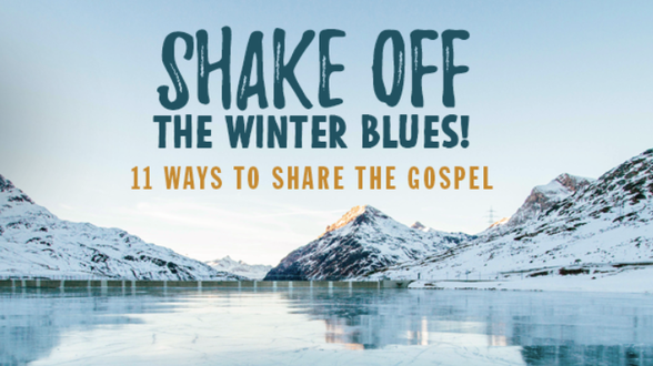 Winter weather & sharing the Gospel go together better than you might think! Here's 11 ways to get creative in sharing Christ - even if you're snowed in and stuck inside.