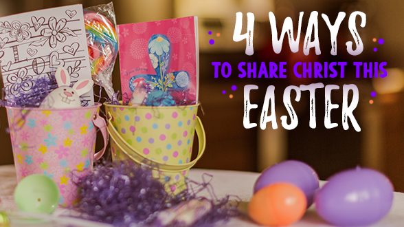 Easter is around the corner! Check out these 4 ways you can share Christ this Easter.