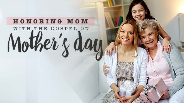 Give godly moms an unforgettable Mother's Day. Learn how >>