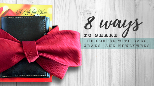 As you celebrate weddings, graduations, or the upcoming Father's Day, our blog has tips to share the Gospel with family and friends.
