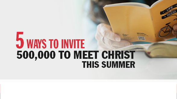 How many Gospels can you share this summer? Join us as we reach 500,000 for Christ!