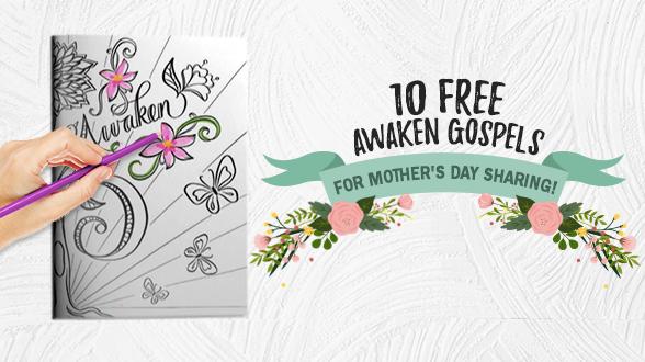 Score 10 FREE Awaken Gospels for Mother's Day sharing with your next Gospel order! Learn more »