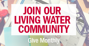 Join our Living Water community: Give monthly